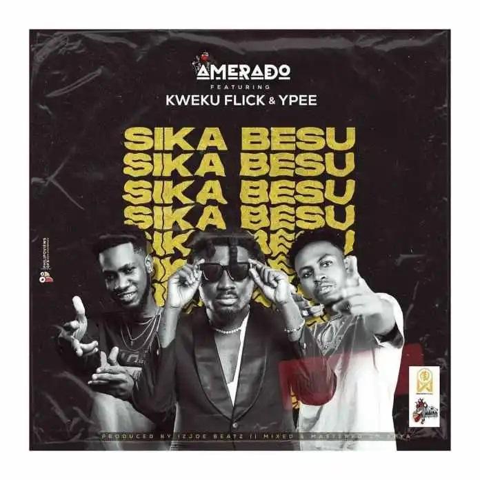✴️[Music]Amerado – Sika Besu Ft Kweku Flick & YpeeAmerado – Sika Besu Ft Kweku Flick & Ypee